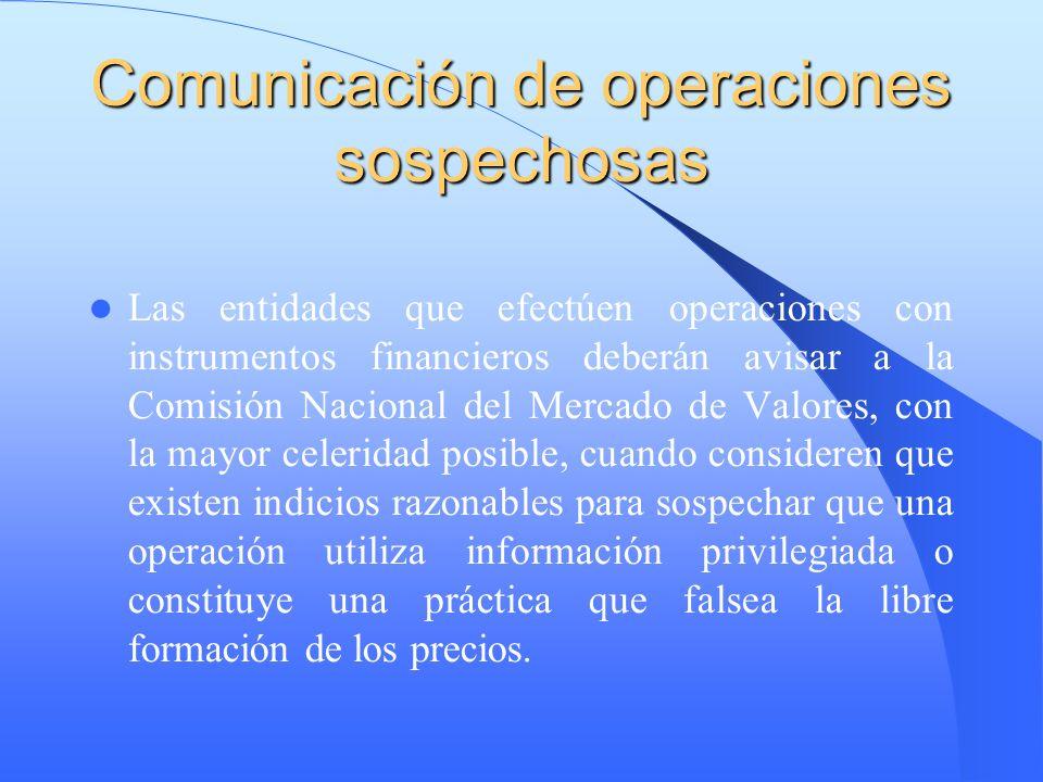 Comunicación de operaciones sospechosas Las entidades que efectúen operaciones con instrumentos financieros deberán avisar a la Comisión Nacional del