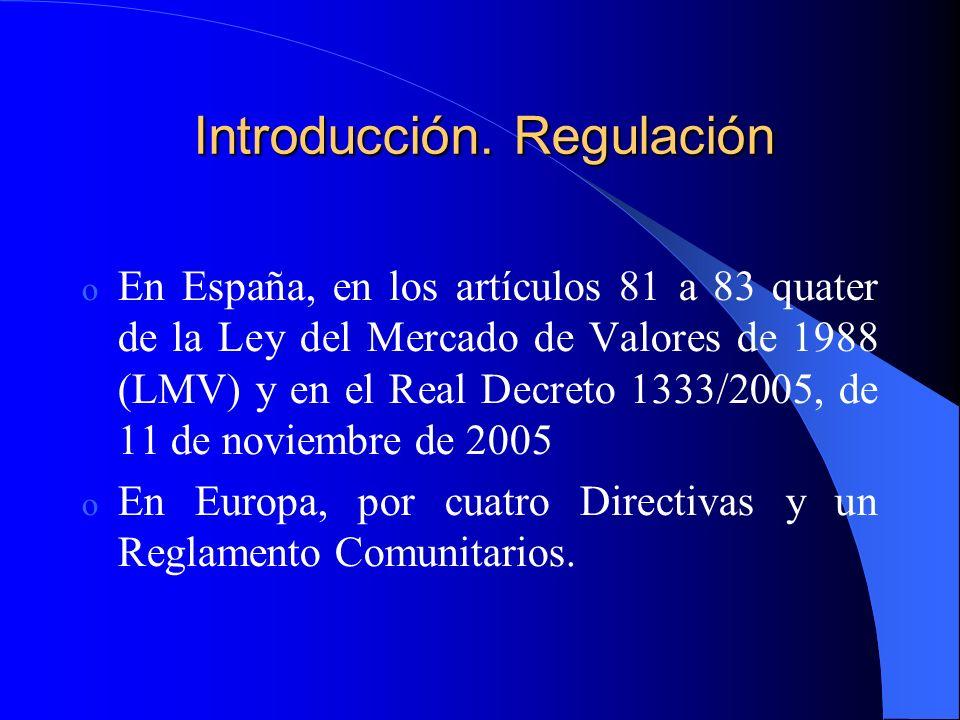 Introducción. Regulación o En España, en los artículos 81 a 83 quater de la Ley del Mercado de Valores de 1988 (LMV) y en el Real Decreto 1333/2005, d