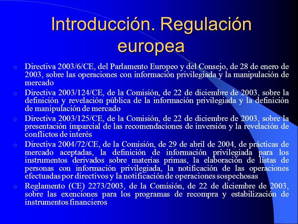 Introducción. Regulación europea o Directiva 2003/6/CE, del Parlamento Europeo y del Consejo, de 28 de enero de 2003, sobre las operaciones con inform