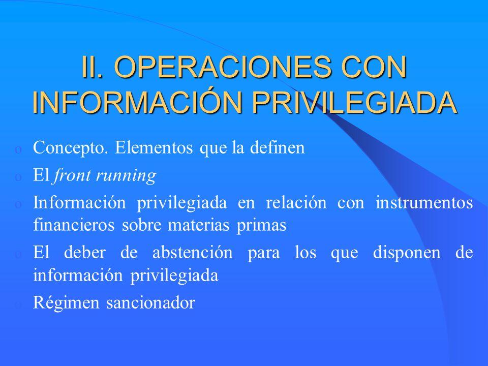 II. OPERACIONES CON INFORMACIÓN PRIVILEGIADA o Concepto. Elementos que la definen o El front running o Información privilegiada en relación con instru