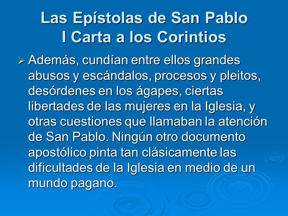 Las Epístolas de San Pablo I Carta a los Corintios Además, cundían entre ellos grandes abusos y escándalos, procesos y pleitos, desórdenes en los ágap