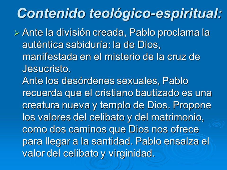 Contenido teológico-espiritual: Ante la división creada, Pablo proclama la auténtica sabiduría: la de Dios, manifestada en el misterio de la cruz de J