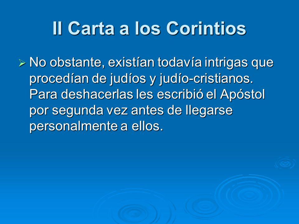 II Carta a los Corintios No obstante, existían todavía intrigas que procedían de judíos y judío-cristianos. Para deshacerlas les escribió el Apóstol p