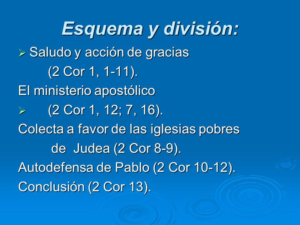 Esquema y división: Saludo y acción de gracias Saludo y acción de gracias (2 Cor 1, 1-11). (2 Cor 1, 1-11). El ministerio apostólico (2 Cor 1, 12; 7,