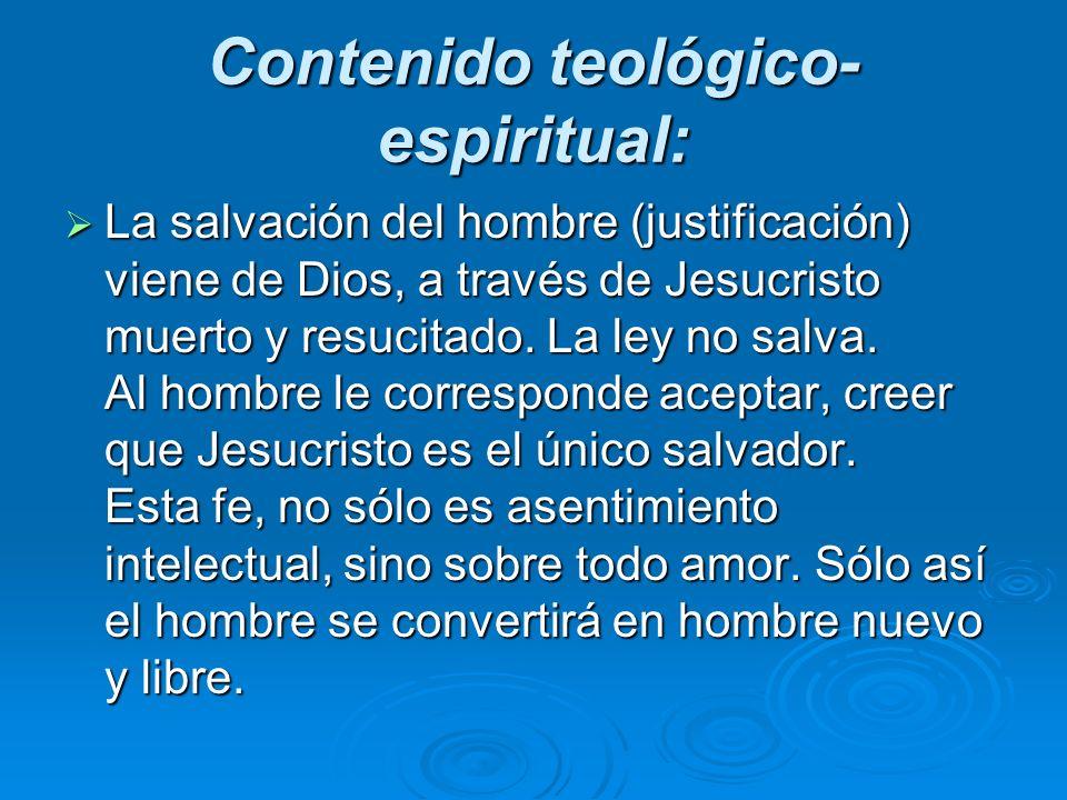 Contenido teológico- espiritual: La salvación del hombre (justificación) viene de Dios, a través de Jesucristo muerto y resucitado. La ley no salva. A