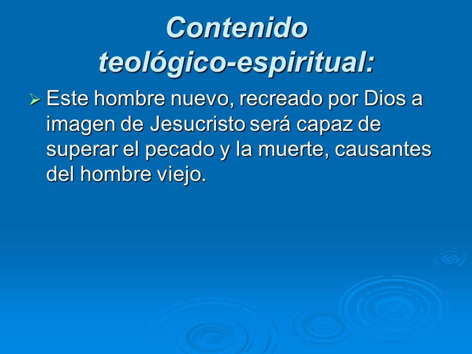 Contenido teológico-espiritual: Este hombre nuevo, recreado por Dios a imagen de Jesucristo será capaz de superar el pecado y la muerte, causantes del
