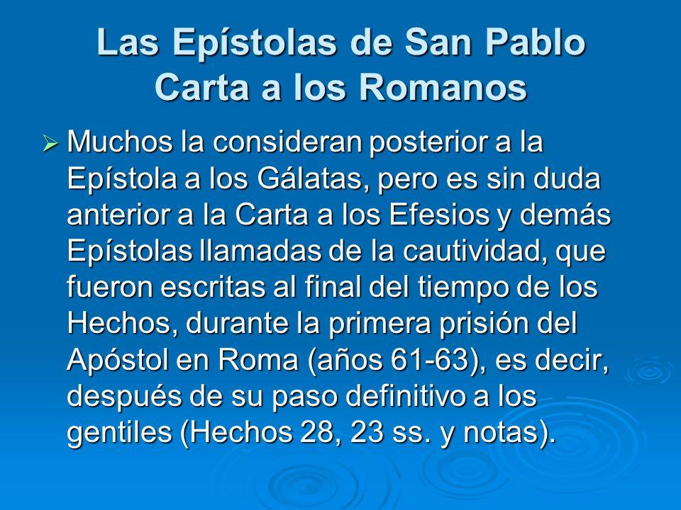 Las Epístolas de San Pablo Carta a los Romanos Muchos la consideran posterior a la Epístola a los Gálatas, pero es sin duda anterior a la Carta a los