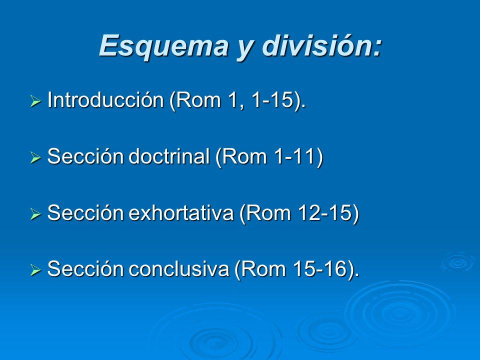 Esquema y división: Introducción (Rom 1, 1-15). Introducción (Rom 1, 1-15). Sección doctrinal (Rom 1-11) Sección doctrinal (Rom 1-11) Sección exhortat