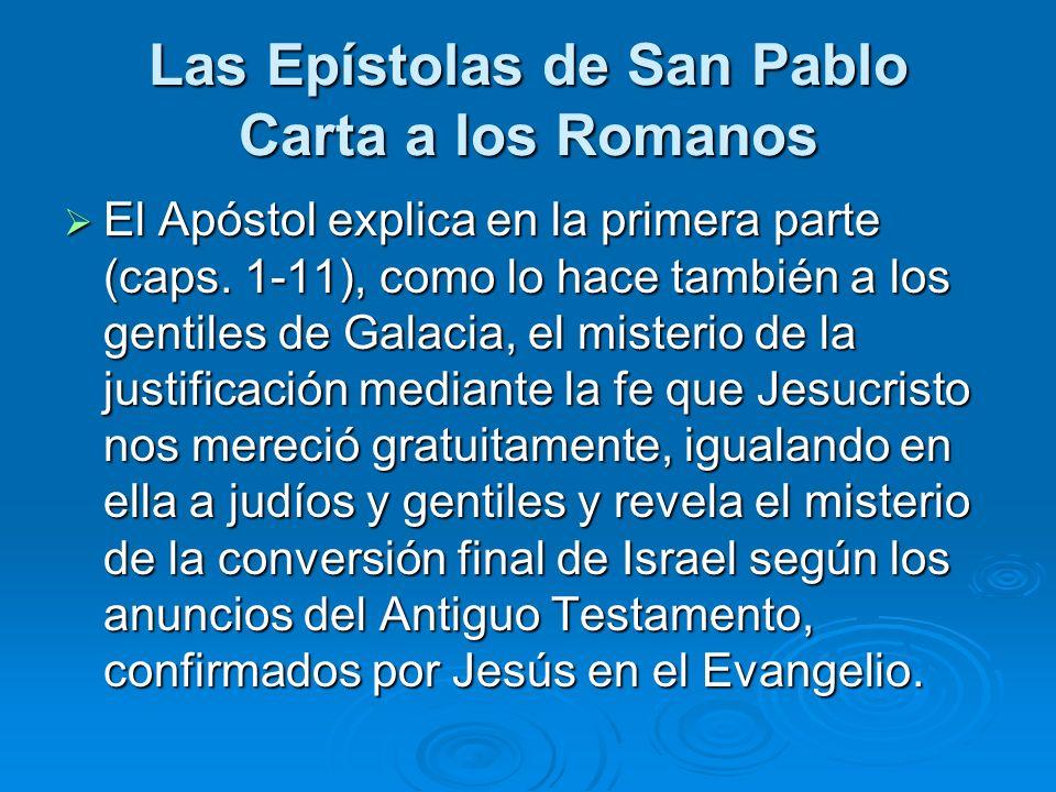 Las Epístolas de San Pablo Carta a los Romanos El Apóstol explica en la primera parte (caps. 1-11), como lo hace también a los gentiles de Galacia, el