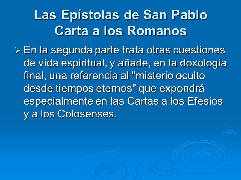 Las Epístolas de San Pablo Carta a los Romanos En la segunda parte trata otras cuestiones de vida espiritual, y añade, en la doxología final, una refe