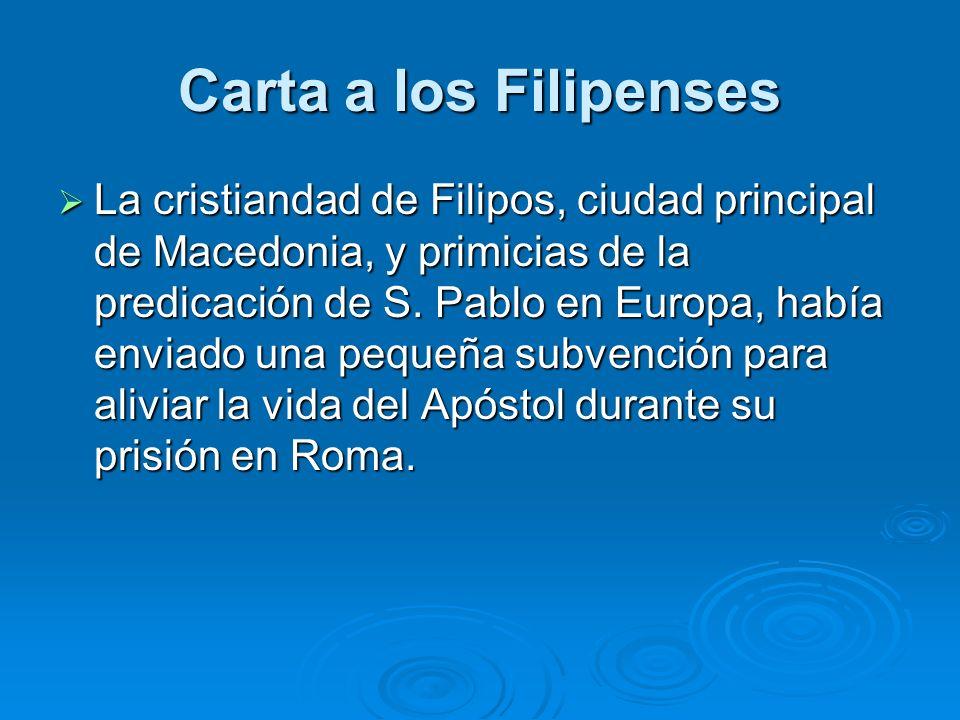 La cristiandad de Filipos, ciudad principal de Macedonia, y primicias de la predicación de S. Pablo en Europa, había enviado una pequeña subvención pa