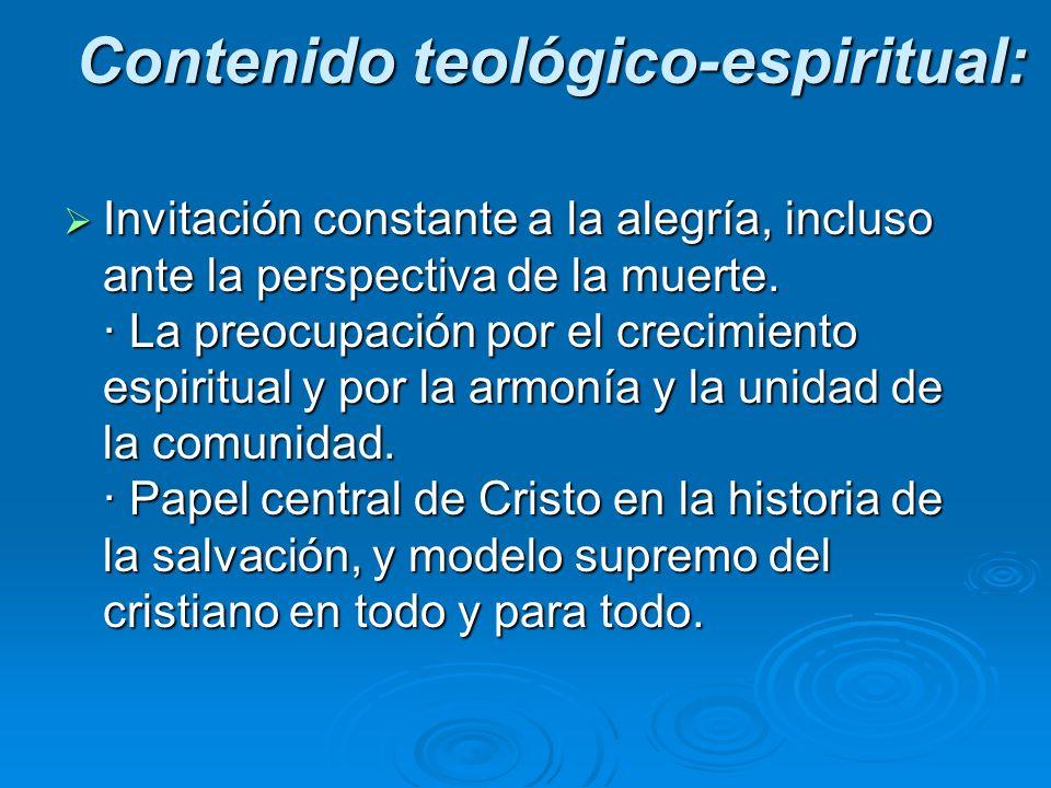 Contenido teológico-espiritual: Invitación constante a la alegría, incluso ante la perspectiva de la muerte. · La preocupación por el crecimiento espi