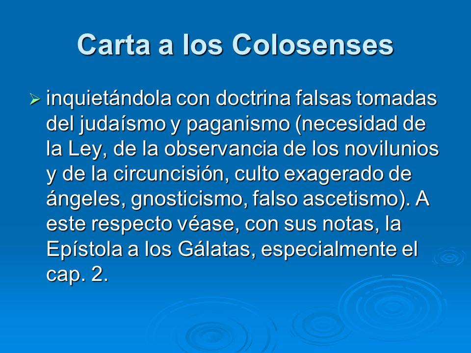 Carta a los Colosenses inquietándola con doctrina falsas tomadas del judaísmo y paganismo (necesidad de la Ley, de la observancia de los novilunios y