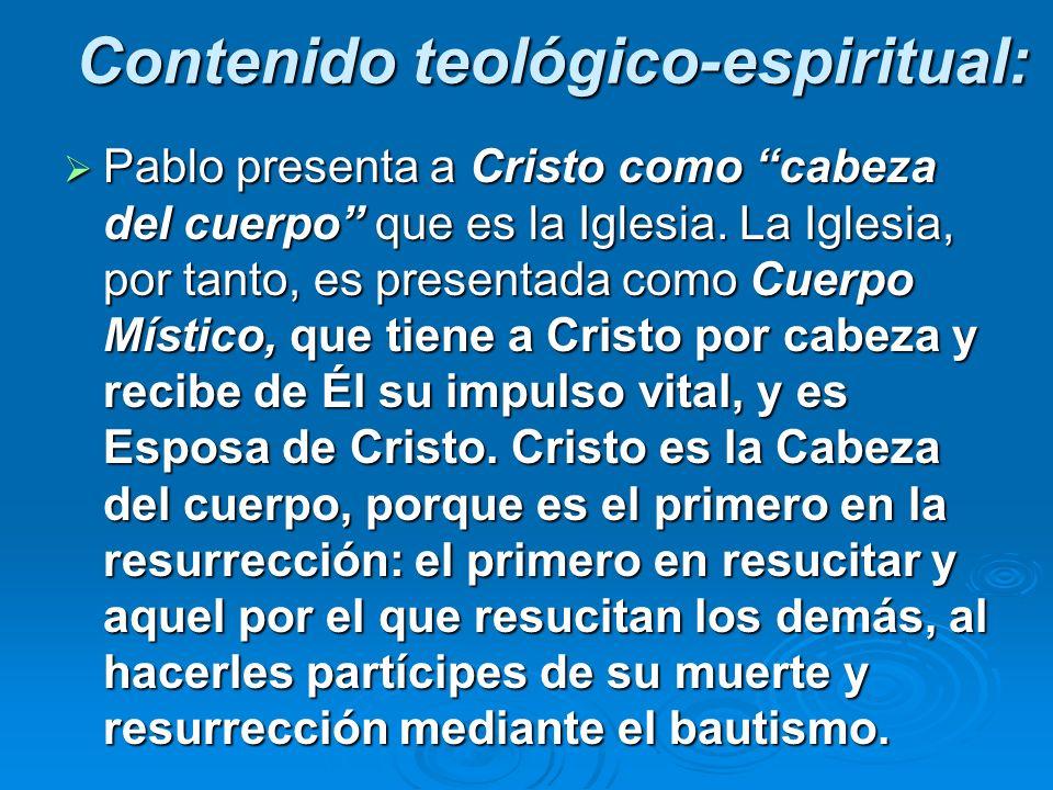 Contenido teológico-espiritual: Pablo presenta a Cristo como cabeza del cuerpo que es la Iglesia. La Iglesia, por tanto, es presentada como Cuerpo Mís