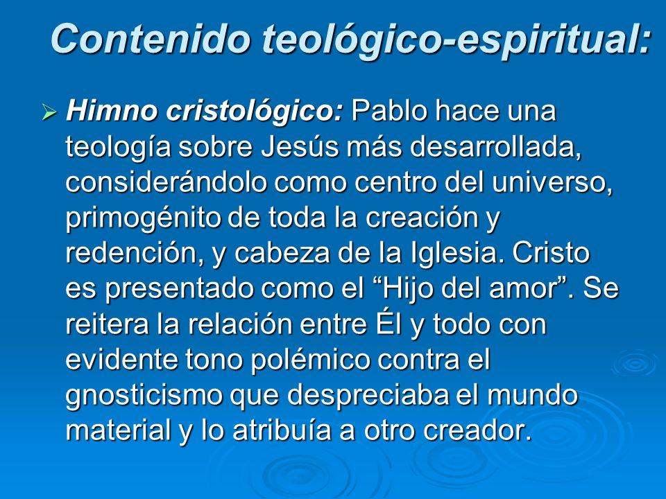 Himno cristológico: Pablo hace una teología sobre Jesús más desarrollada, considerándolo como centro del universo, primogénito de toda la creación y r