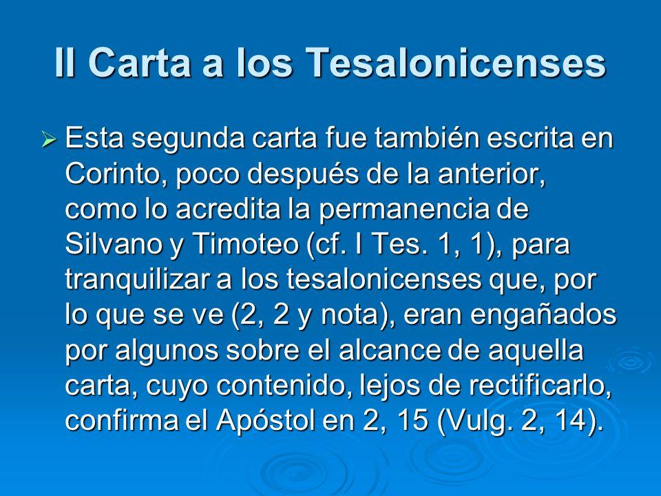 Esta segunda carta fue también escrita en Corinto, poco después de la anterior, como lo acredita la permanencia de Silvano y Timoteo (cf. I Tes. 1, 1)