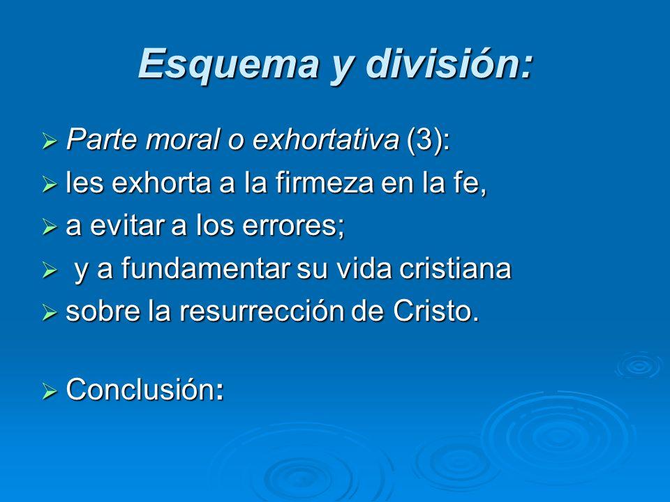 Esquema y división: Parte moral o exhortativa (3): Parte moral o exhortativa (3): les exhorta a la firmeza en la fe, les exhorta a la firmeza en la fe