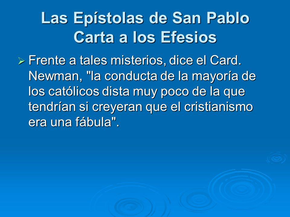 Las Epístolas de San Pablo Carta a los Efesios Frente a tales misterios, dice el Card. Newman,