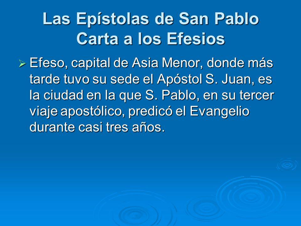 Las Epístolas de San Pablo Carta a los Efesios Efeso, capital de Asia Menor, donde más tarde tuvo su sede el Apóstol S. Juan, es la ciudad en la que S