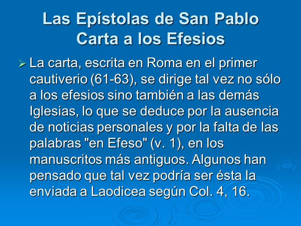 Las Epístolas de San Pablo Carta a los Efesios La carta, escrita en Roma en el primer cautiverio (61-63), se dirige tal vez no sólo a los efesios sino