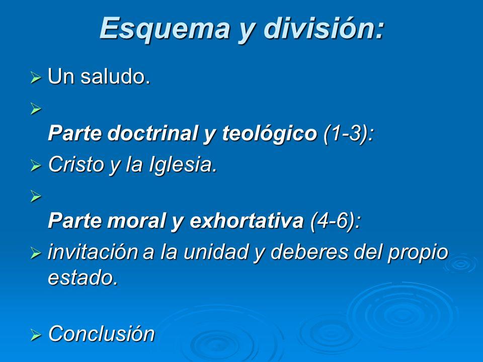 Esquema y división: Un saludo. Un saludo. Parte doctrinal y teológico (1-3): Parte doctrinal y teológico (1-3): Cristo y la Iglesia. Cristo y la Igles