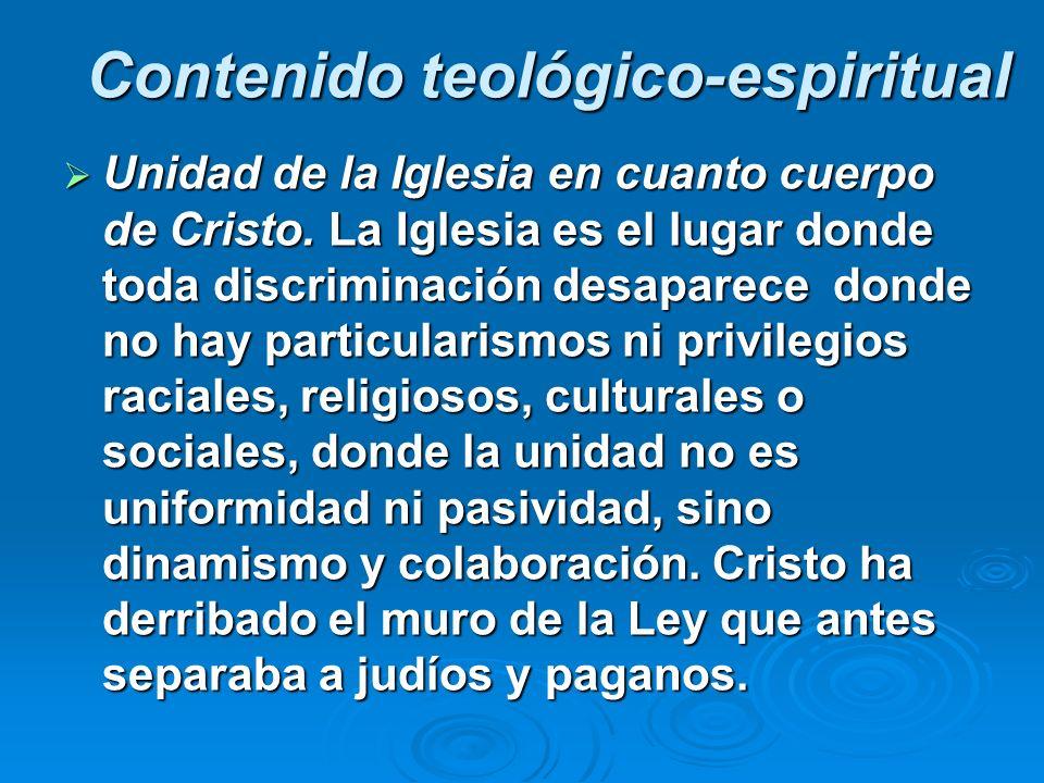 Contenido teológico-espiritual Unidad de la Iglesia en cuanto cuerpo de Cristo. La Iglesia es el lugar donde toda discriminación desaparece donde no h