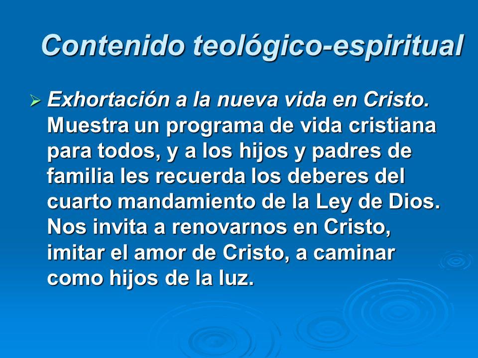 Contenido teológico-espiritual Exhortación a la nueva vida en Cristo. Muestra un programa de vida cristiana para todos, y a los hijos y padres de fami