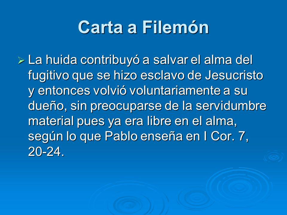 Carta a Filemón La huida contribuyó a salvar el alma del fugitivo que se hizo esclavo de Jesucristo y entonces volvió voluntariamente a su dueño, sin