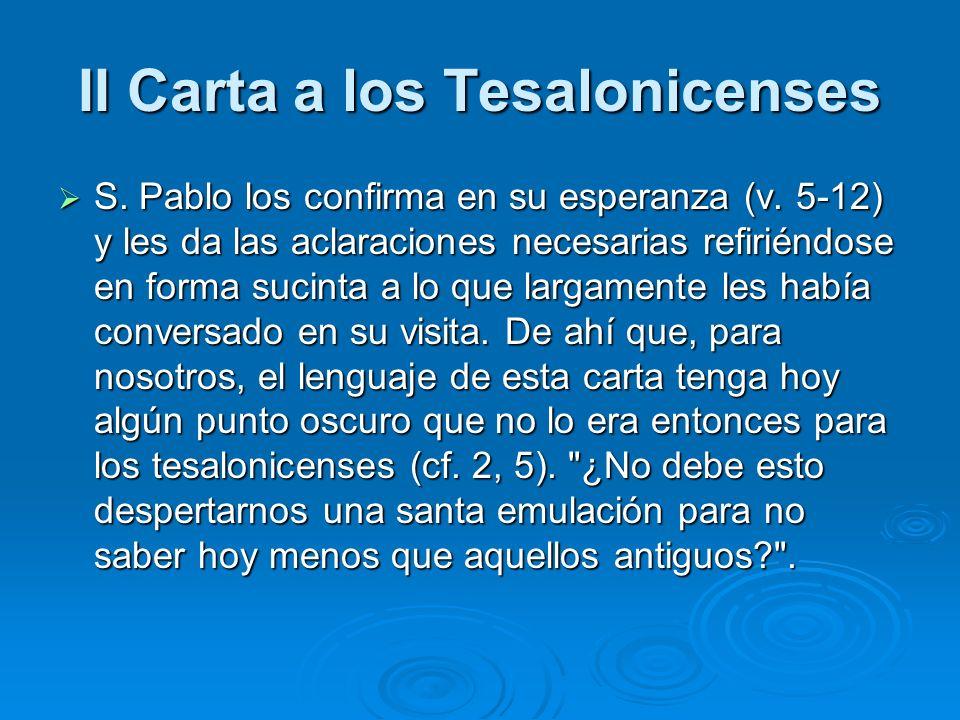 II Carta a los Tesalonicenses S. Pablo los confirma en su esperanza (v. 5-12) y les da las aclaraciones necesarias refiriéndose en forma sucinta a lo