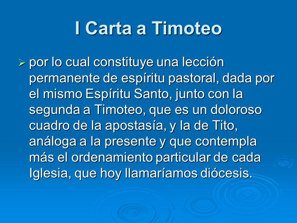 I Carta a Timoteo por lo cual constituye una lección permanente de espíritu pastoral, dada por el mismo Espíritu Santo, junto con la segunda a Timoteo