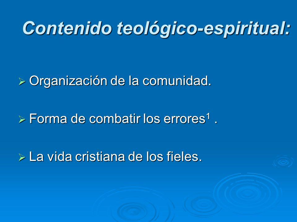 Contenido teológico-espiritual: Organización de la comunidad. Organización de la comunidad. Forma de combatir los errores 1. Forma de combatir los err
