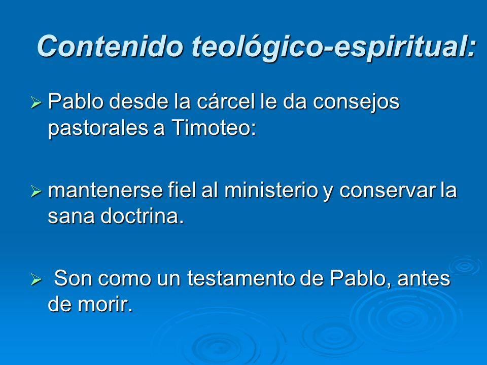 Contenido teológico-espiritual: Pablo desde la cárcel le da consejos pastorales a Timoteo: Pablo desde la cárcel le da consejos pastorales a Timoteo: