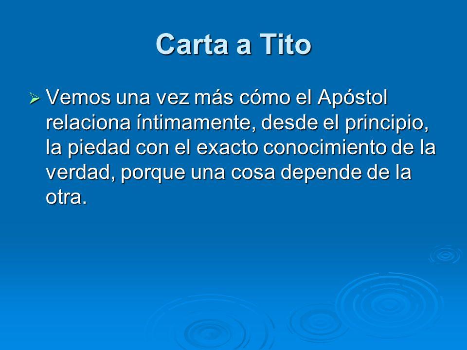 Carta a Tito Vemos una vez más cómo el Apóstol relaciona íntimamente, desde el principio, la piedad con el exacto conocimiento de la verdad, porque un