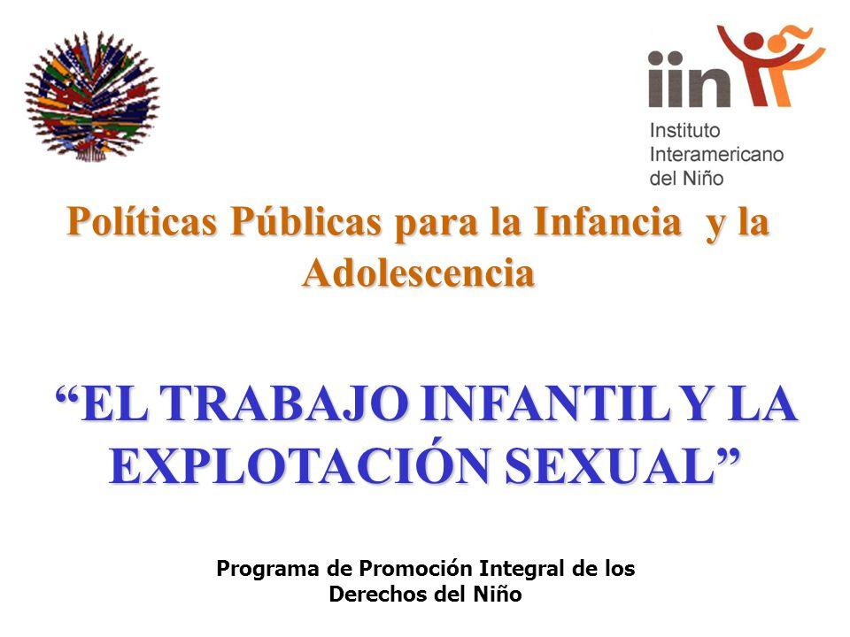 Programa de Promoción Integral de los Derechos del Niño EL TRABAJO INFANTIL Y LA EXPLOTACIÓN SEXUAL Políticas Públicas para la Infancia y la Adolescen