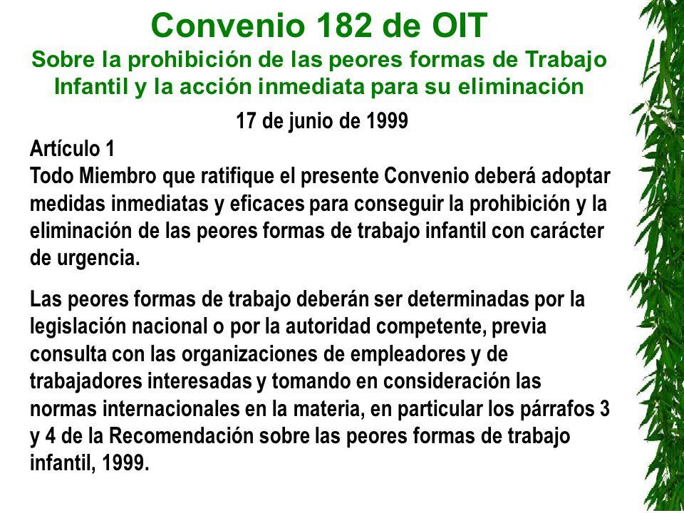 Convenio 182 de OIT Sobre la prohibición de las peores formas de Trabajo Infantil y la acción inmediata para su eliminación 99 17 de junio de 1999 Art