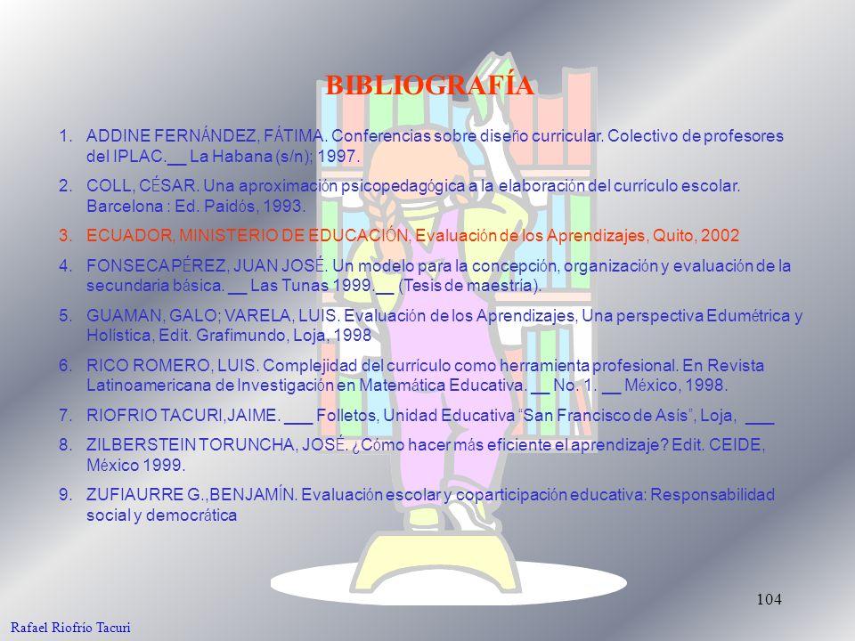 104 BIBLIOGRAFÍA 1.ADDINE FERN Á NDEZ, F Á TIMA. Conferencias sobre dise ñ o curricular. Colectivo de profesores del IPLAC.__ La Habana (s/n); 1997. 2
