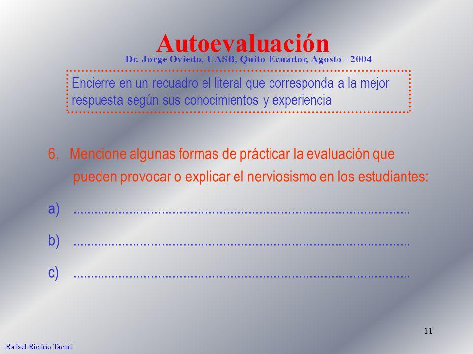 11 Rafael Riofrío Tacuri 6. Mencione algunas formas de prácticar la evaluación que pueden provocar o explicar el nerviosismo en los estudiantes: a)...