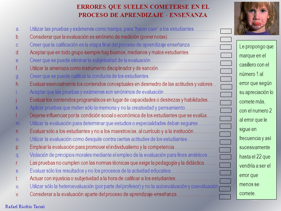 14 Rafael Riofrío Tacuri a.Utilizar las pruebas y exámenes como trampa, para hacer caer a los estudiantes................... b.Considerar que la evalu