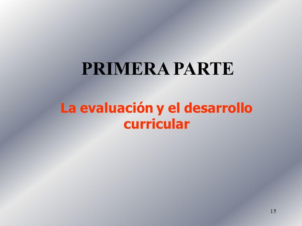 15 PRIMERA PARTE La evaluación y el desarrollo curricular