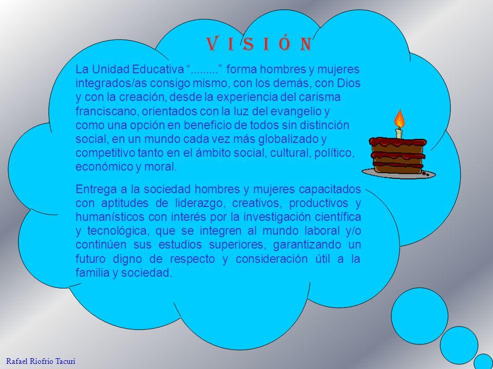 17 Rafael Riofrío Tacuri La Unidad Educativa......... forma hombres y mujeres integrados/as consigo mismo, con los demás, con Dios y con la creación,
