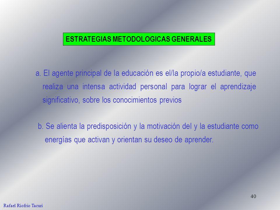 40 a. El agente principal de la educación es el/la propio/a estudiante, que realiza una intensa actividad personal para lograr el aprendizaje signific