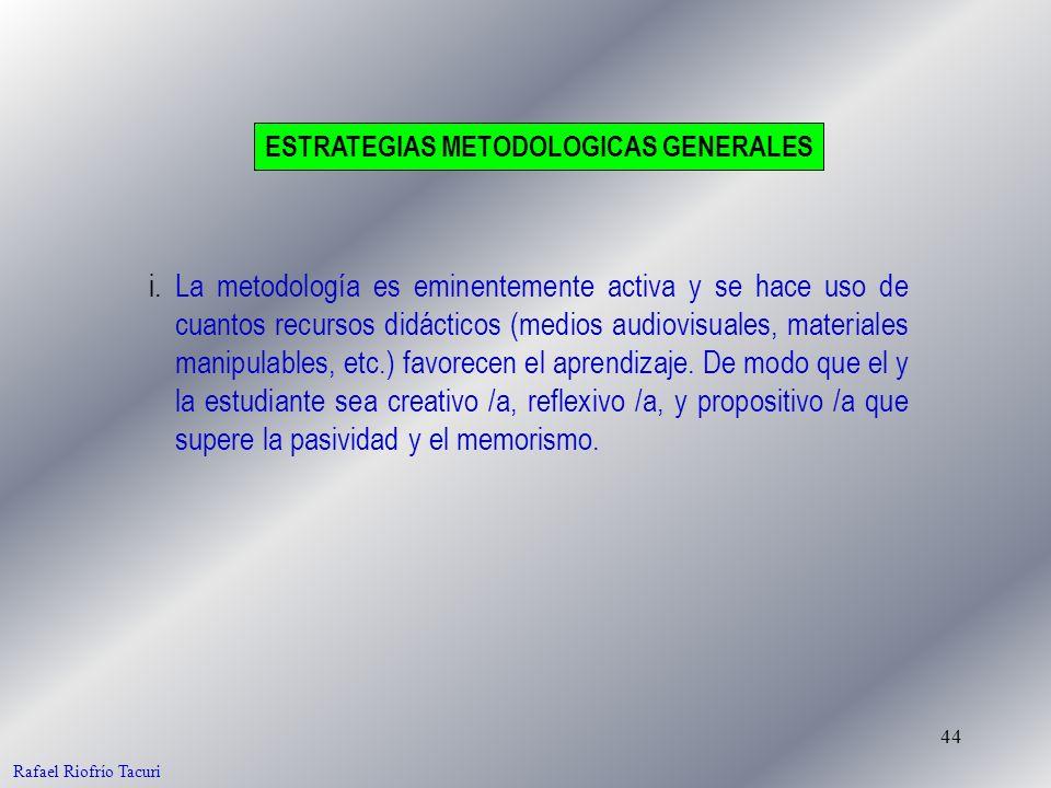 44 i. La metodología es eminentemente activa y se hace uso de cuantos recursos didácticos (medios audiovisuales, materiales manipulables, etc.) favore