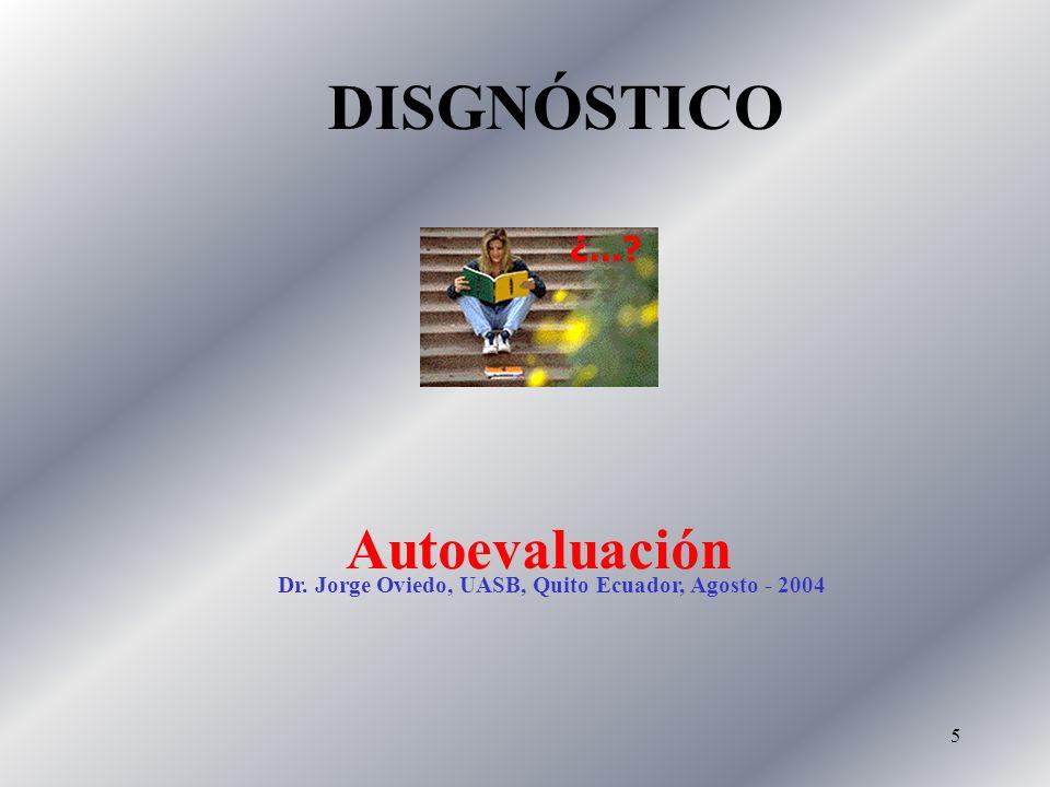 5 DISGNÓSTICO ¿...? Autoevaluación Dr. Jorge Oviedo, UASB, Quito Ecuador, Agosto - 2004