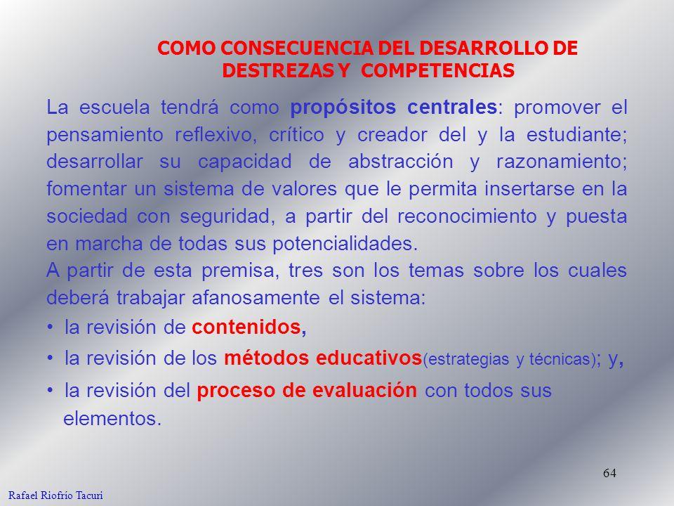 64 COMO CONSECUENCIA DEL DESARROLLO DE DESTREZAS Y COMPETENCIAS Rafael Riofrío Tacuri La escuela tendrá como propósitos centrales: promover el pensami