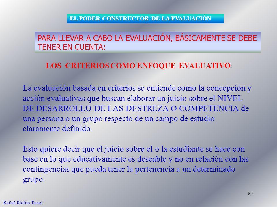 87 LOS CRITERIOS COMO ENFOQUE EVALUATIVO: La evaluación basada en criterios se entiende como la concepción y acción evaluativas que buscan elaborar un