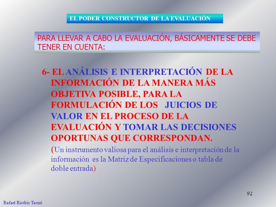 92 6- EL ANÁLISIS E INTERPRETACIÓN DE LA INFORMACIÓN DE LA MANERA MÁS OBJETIVA POSIBLE, PARA LA FORMULACIÓN DE LOS JUICIOS DE VALOR EN EL PROCESO DE LA EVALUACIÓN Y TOMAR LAS DECISIONES OPORTUNAS QUE CORRESPONDAN.