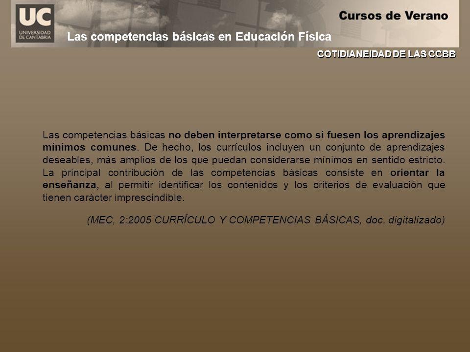 Las competencias básicas en Educación Física Las competencias básicas no deben interpretarse como si fuesen los aprendizajes mínimos comunes. De hecho
