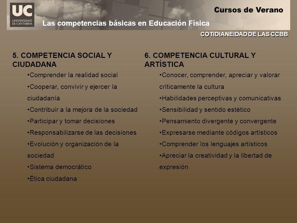 Las competencias básicas en Educación Física COTIDIANEIDAD DE LAS CCBB 5. COMPETENCIA SOCIAL Y CIUDADANA Comprender la realidad social Cooperar, convi