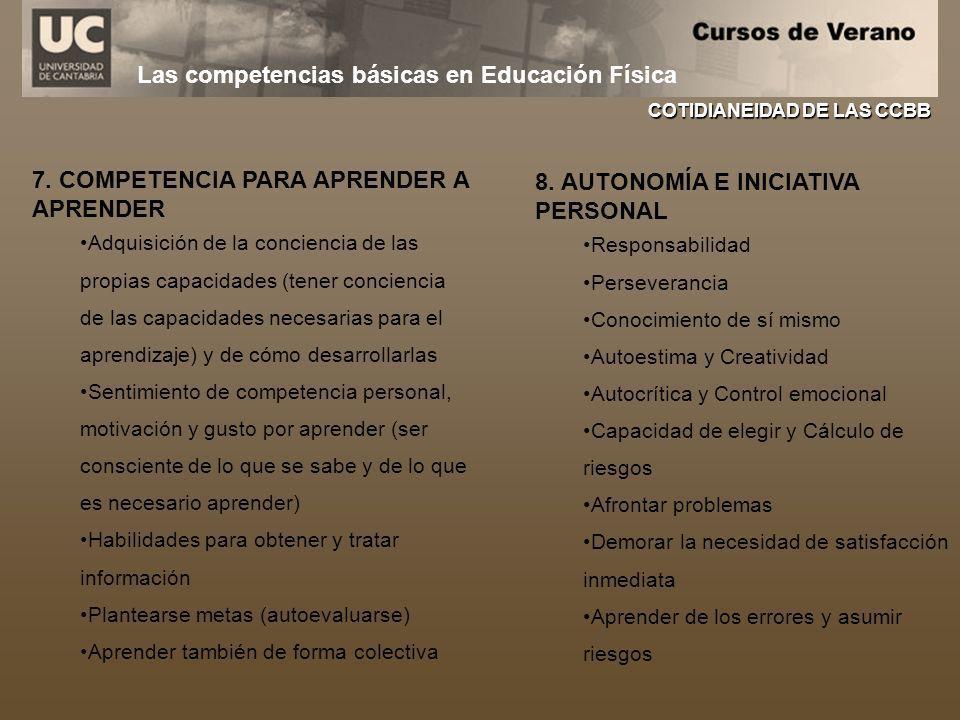 Las competencias básicas en Educación Física COTIDIANEIDAD DE LAS CCBB 7. COMPETENCIA PARA APRENDER A APRENDER Adquisición de la conciencia de las pro