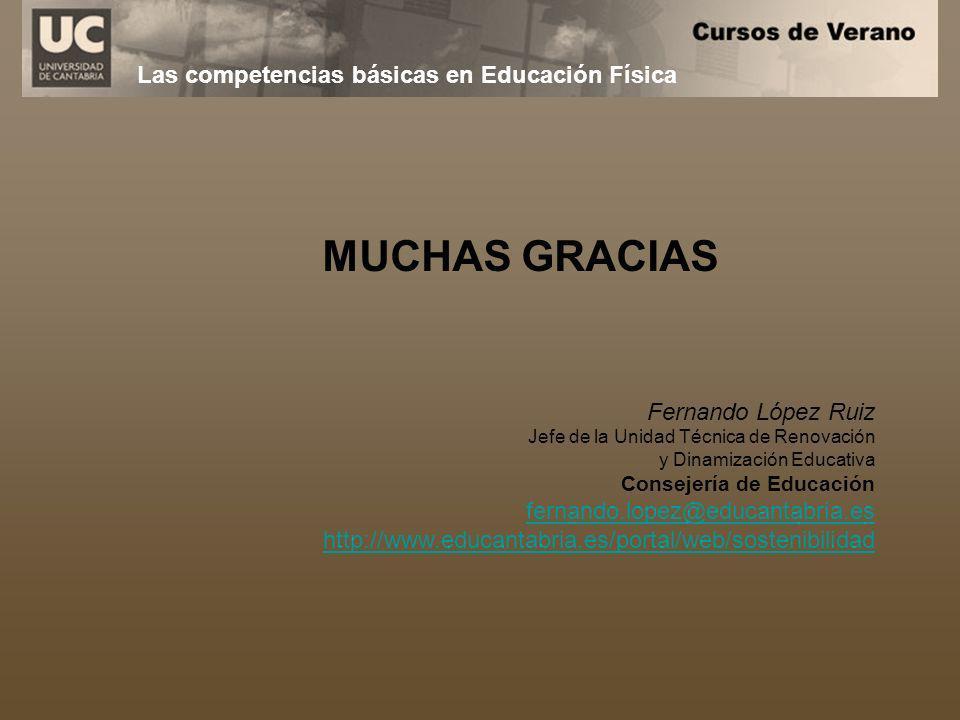 Las competencias básicas en Educación Física MUCHAS GRACIAS Fernando López Ruiz Jefe de la Unidad Técnica de Renovación y Dinamización Educativa Conse